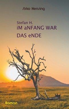 Sefan H. Im Anfang war das Ende (eBook, ePUB)