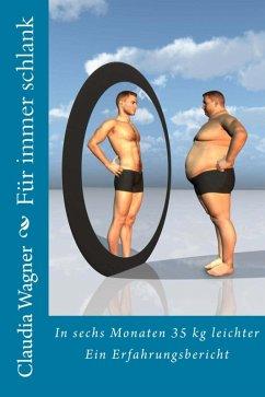 Für immer schlank: In sechs Monaten 35 kg leichter (eBook, ePUB) - Wagner, Claudia