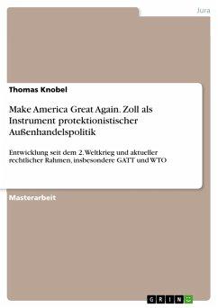 Make America Great Again. Zoll als Instrument protektionistischer Außenhandelspolitik (eBook, PDF) - Knobel, Thomas