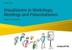 Visualisieren in Workshops, Meetings und Präsentationen (eBook, PDF)
