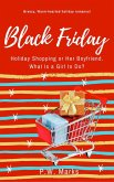 Black Friday, Holiday Shopping or Her Boyfriend, What Is a Girl to Do? (eBook, ePUB)