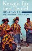 Kerzen für den Teufel. Guatemala. Zur Karwoche im Land der Mayas (eBook, ePUB)