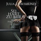 Sei Hart zu Mir 4: Devotes Hausmädchen (BDSM Hörbuch) (MP3-Download)