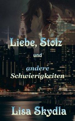 Liebe, Stolz und andere Schwierigkeiten (eBook, ePUB) - Skydla, Lisa