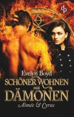 Schöner wohnen mit Dämonen (Liebe, Romantasy) - Boyd, Evelyn