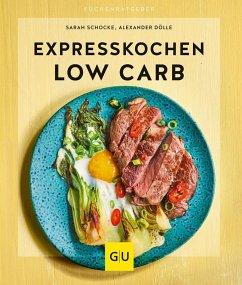 Expresskochen Low Carb - Schocke, Sarah; Dölle, Alexander