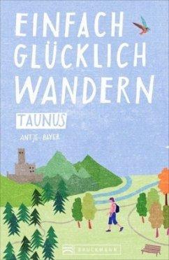 Taunus / Einfach glücklich wandern Bd.2 - Bayer, Antje