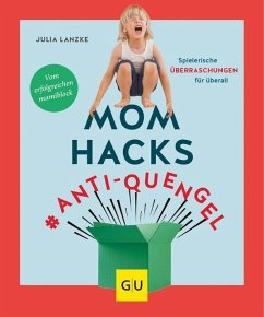 Mom Hacks #Anti-Quengel - Lanzke, Julia
