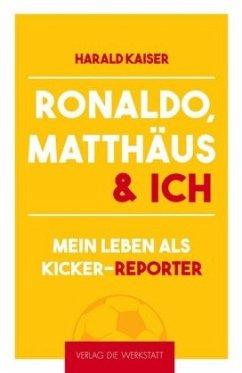 Ronaldo, Matthäus & ich - Kaiser, Harald