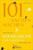 101 Sachen machen - Alles, was man in Karlsruhe und Umgebung erlebt haben muss