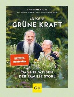Unsere grüne Kraft - das Heilwissen der Familie Storl - Storl, Christine