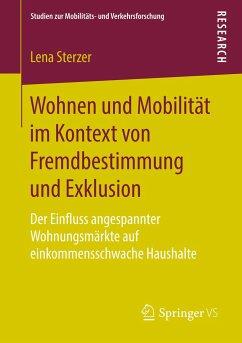 Wohnen und Mobilität im Kontext von Fremdbestimmung und Exklusion - Sterzer, Lena