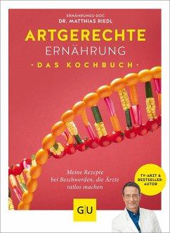Artgerechte Ernährung - Das Kochbuch - Riedl, Matthias; Cavelius, Anna