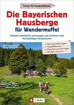 Die Bayerischen Hausberge für Wandermuffel - Meier, Markus Und Janina; Bahnmüller, Wilfried Und Lisa