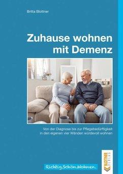 Zuhause wohnen mit Demenz - Blottner, Britta