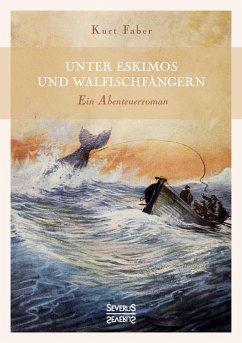 Unter Eskimos und Walfischfängern - Faber, Kurt