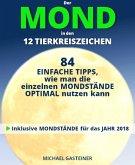 Der MOND in den 12 TIERKREISZEICHEN: 84 EINFACHE TIPPS, wie man die einzelnen MONDSTÄNDE OPTIMAL nutzen kann (eBook, ePUB)