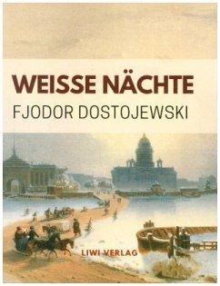 Weiße Nächte. Ein empfindsamer Roman (Aus den Erinnerungen eines Träumers) - Dostojewskij, Fjodor M.