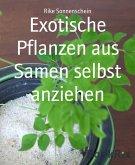 Exotische Pflanzen aus Samen selbst anziehen (eBook, ePUB)