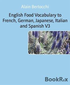 English Food Vocabulary to French, German, Japanese, Italian and Spanish V3 (eBook, ePUB) - Bertocchi, Alain