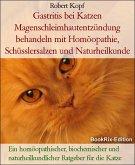 Gastritis bei Katzen Magenschleimhautentzündung behandeln mit Homöopathie, Schüsslersalzen und Naturheilkunde (eBook, ePUB)