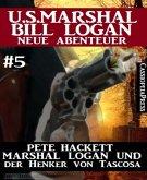 Marshal Logan und der Henker von Tascosa (U.S. Marshal Bill Logan - Neue Abenteuer 5) (eBook, ePUB)