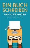 Ein Buch schreiben und Autor werden (Der Einsteiger-Ratgeber) (eBook, ePUB)