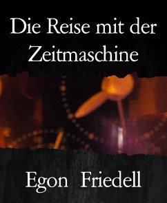 Die Reise mit der Zeitmaschine (eBook, ePUB) - Friedell, Egon