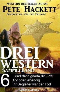 Pete Hackett - Drei Western, Sammelband 6 (eBook, ePUB) - Hackett, Pete