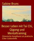 Besser Leben mit Tai Chi, Qigong und Mentaltraining (eBook, ePUB)