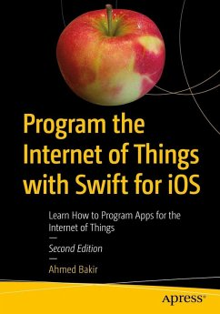 Program the Internet of Things with Swift for iOS (eBook, PDF) - Bakir, Ahmed