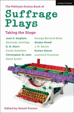 The Methuen Drama Book of Suffrage Plays: Taking the Stage (eBook, PDF)