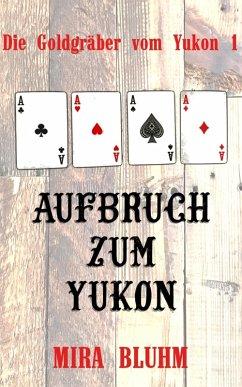 Aufbruch zum Yukon (eBook, ePUB) - Bluhm, Mira
