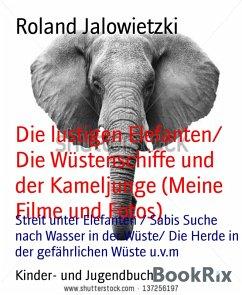 Die lustigen Elefanten/ Die Wüstenschiffe und der Kameljunge (Meine Filme und Fotos) (eBook, ePUB) - Jalowietzki, Roland