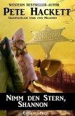 Pete Hackett Western - Nimm den Stern, Shannon (eBook, ePUB)