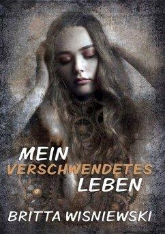 Mein verschwendetes Leben (eBook, ePUB) - Wisniewski, Britta