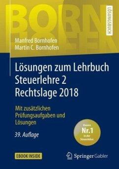 Lösungen zum Lehrbuch Steuerlehre 2 Rechtslage 2018 - Bornhofen, Manfred; Bornhofen, Martin C.