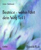 Beatrice - wohin führt dein Weg Teil 1 (eBook, ePUB)