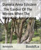 The Garden Of The Mirrors-When The Waterfalls Are Singing (eBook, ePUB)