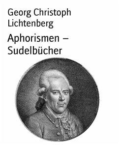 Aphorismen - Sudelbücher (eBook, ePUB) - Lichtenberg, Georg Christoph