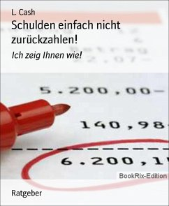 Schulden einfach nicht zurückzahlen! (eBook, ePUB) - Cash, L.