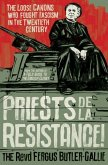 Priests de la Resistance!: The Loose Canons Who Fought Fascism in the Twentieth Century
