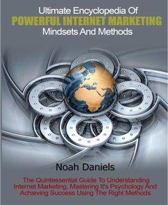 Ultimate Encyclopedia Of Powerful Internet Marketing Mindsets And Methods (eBook, ePUB) - Daniels, Noah