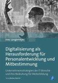 Digitalisierung als Herausforderung für Personalentwicklung und Mitbestimmung