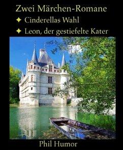 Zwei Märchen-Romane: Cinderellas Wahl und Leon, der gestiefelte Kater (eBook, ePUB) - Humor, Phil