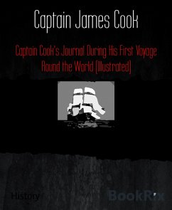 Captain Cook's Journal During His First Voyage Round the World (Illustrated) (eBook, ePUB) - Cook, Captain James