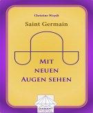 Saint Germain: Mit neuen Augen sehen (eBook, ePUB)