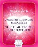 Universeller Rat der Liebe - Saint Germain: Neue Dimensionen der Selbstliebe (eBook, ePUB)