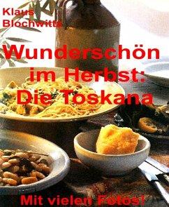 Wunderschön im Herbst: die Toskana (eBook, ePUB) - Blochwitz, Klaus
