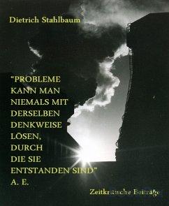 Probleme kann man niemals mit derselben Denkweise lösen, durch die sie entstanden sind (eBook, ePUB)